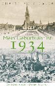 Cover-Bild zu Ziegler, Christine: Mein Geburtsjahr ist 1934 (eBook)