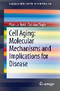 Cover-Bild zu Ziegler, Christine: Cell Aging: Molecular Mechanisms and Implications for Disease (eBook)