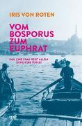 Cover-Bild zu von Roten, Iris: Vom Bosporus zum Euphrat