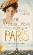 Cover-Bild zu Die Maskenbildnerin von Paris von Koenig, Tabea