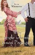 Cover-Bild zu Wie angle ich mir einen Prediger? von Witemeyer, Karen