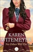 Cover-Bild zu No Other Will Do (Ladies of Harper's Station Book #1) (eBook) von Witemeyer, Karen