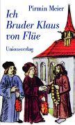 Cover-Bild zu Ich Bruder Klaus von Flüe von Meier, Pirmin