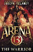 Cover-Bild zu Arena 13: The Warrior (eBook) von Delaney, Joseph