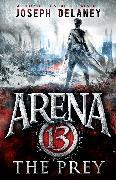 Cover-Bild zu Arena 13: The Prey (eBook) von Delaney, Joseph