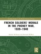 Cover-Bild zu Williams, Maude: French Soldiers' Morale in the Phoney War, 1939-1940 (eBook)