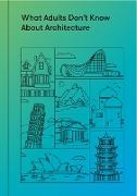 Cover-Bild zu What Adults Don't Know About Architecture (eBook) von de Botton, Alain (Hrsg.)