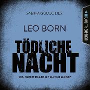 Cover-Bild zu Tödliche Nacht - Ein Kurz-Thriller mit Mara Billinsky (Ungekürzt) (Audio Download) von Born, Leo