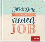 Cover-Bild zu Alles Gute zum neuen Job von Groh Redaktionsteam (Hrsg.)