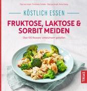 Cover-Bild zu Köstlich essen Fruktose, Laktose & Sorbit meiden von Schäfer, Christiane