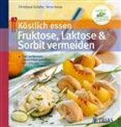 Cover-Bild zu Köstlich essen: Fruktose, Laktose und Sorbit vermeiden (eBook) von Schäfer, Christiane