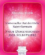Cover-Bild zu Universeller Rat der Liebe - Saint Germain: Neue Dimensionen der Selbstliebe (eBook) von Woydt, Christine