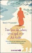 Cover-Bild zu Dem Sinn des Lebens ist es egal, wo er dich findet von Priyadarshi, Tenzin