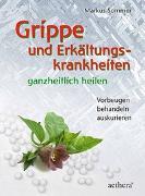 Cover-Bild zu Grippe und Erkältungskrankheiten ganzheitlich heilen von Sommer, Markus
