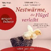 Cover-Bild zu Nestwärme, die Flügel verleiht - Halt geben und Freiheit schenken - wie wir erziehen, ohne zu erziehen (Autorisierte Lesefassung) (Audio Download) von Stahl, Stefanie