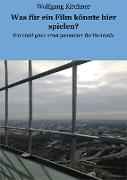 Cover-Bild zu Was für ein Film könnte hier spielen? (eBook) von Kirchner, Wolfgang