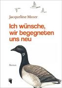 Cover-Bild zu Moser, Jacqueline: Ich wünsche, wir begegneten uns neu