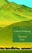 Cover-Bild zu Tau und Gras von Tschinag, Galsan