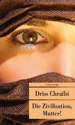 Cover-Bild zu Die Zivilisation, Mutter! von Chraïbi, Driss