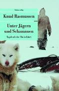 Cover-Bild zu Unter Jägern und Schamanen von Rasmussen, Knud