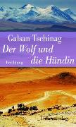 Cover-Bild zu Der Wolf und die Hündin von Tschinag, Galsan