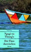 Cover-Bild zu Der Fluss dazwischen von Thiong'o, Ngugi wa