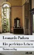 Cover-Bild zu Ein perfektes Leben (eBook) von Padura, Leonardo