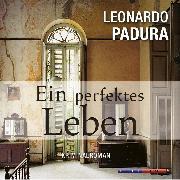 Cover-Bild zu Ein perfektes Leben (Gekürzt) (Audio Download) von Padura, Leonardo