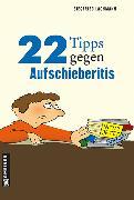 Cover-Bild zu 22 Tipps gegen Aufschieberitis (eBook) von Lachmann, Siegfried