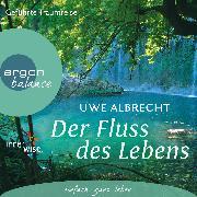 Cover-Bild zu Der Fluss des Lebens - Eine meditative Traumreise (Audio Download) von Albrecht, Uwe