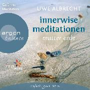Cover-Bild zu Innerwise Meditationen - Mutter Erde (Audio Download) von Albrecht, Uwe