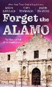 Cover-Bild zu Burrough, Bryan: Forget the Alamo: The Rise and Fall of an American Myth