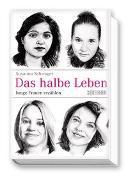 Cover-Bild zu Schwager, Susanna: Das halbe Leben - Junge Frauen erzählen