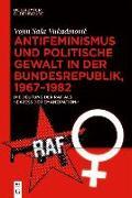 Cover-Bild zu Vukadinovic, Vojin Sasa: Antifeminismus und politische Gewalt in der Bundesrepublik, 1967-1982