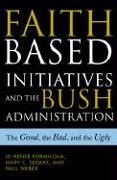 Cover-Bild zu Formicola, Jo Renee: Faith-Based Initiatives and the Bush Administration: The Good, the Bad, and the Ugly