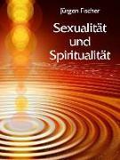 Cover-Bild zu Sexualität und Spiritualität (eBook) von Fischer, Jürgen