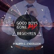 Cover-Bild zu Good Boys Gone Bad - Begehren (Audio Download) von Andersson, Philippa L.
