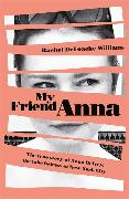 Cover-Bild zu Williams, Rachel DeLoache: My Friend Anna: The true story of the fake heiress of New York City