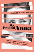 Cover-Bild zu Williams, Rachel Deloache: My Friend Anna: The true story of the fake heiress of New York City (eBook)