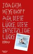 Cover-Bild zu Ach, diese Lücke, diese entsetzliche Lücke von Meyerhoff, Joachim