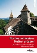 Cover-Bild zu Nordostschweizer Kultur erleben von Winterthur Tourismus (Hrsg.)