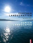 Cover-Bild zu Zürcher Landschaften - Natur-und Kulturlandschaften des Kantons Zürich Zurich Landscapes - Natural and Cultural Landscapes in the Canton of Zurich von Nievergelt, Bernhard (Zus. mit)