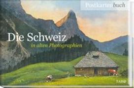 Cover-Bild zu Die Schweiz in alten Photographien von Haefeli, Alfred