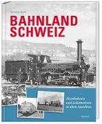 Cover-Bild zu Gohl, Ronald: Bahnland Schweiz