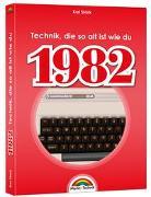 Cover-Bild zu 1982 - Das Geburtstagsbuch zum 40. Geburtstag - Jubiläum - Jahrgang. Alles rund um Technik & Co aus deinem Geburtsjahr von Stark, Kai