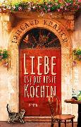 Cover-Bild zu Kramer, Irmgard: Liebe ist die beste Köchin (eBook)