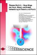 Cover-Bild zu Plasma-Medizin - Neue Wege der Haut-, Wund- und Krebsbehandlung in Theorie und Praxis von Daeschlein, Georg