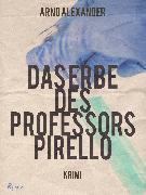 Cover-Bild zu Das Erbe des Professors Pirello (eBook) von Alexander, Arno