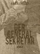 Cover-Bild zu Der Generalsekretär (eBook) von Alexander, Arno