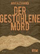 Cover-Bild zu Der gestohlene Mord (eBook) von Alexander, Arno